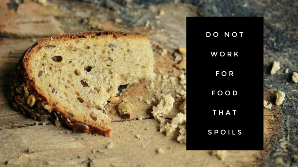 Do Not Work For Food That Spoils